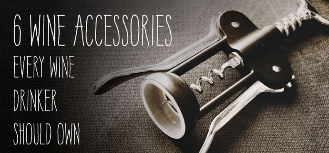 6 Wine Accessories Every Wine Drinker Should Own