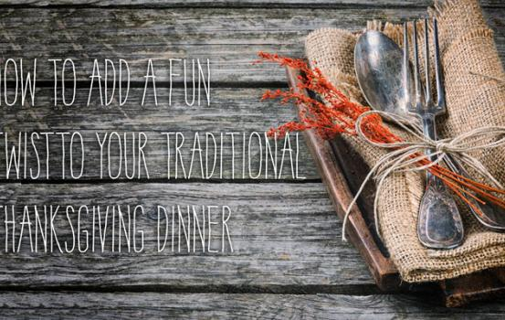 How to Add a Fun Twist to Your Traditional Thanksgiving Dinner